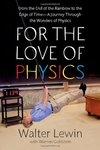 Cover of For the Love of Physics: From the End of the Rainbow to the Edge Of Time