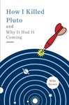 Cover of How I Killed Pluto and Why It Had It Coming