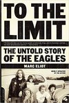 Cover of To The Limit: The Untold Story Of The Eagles