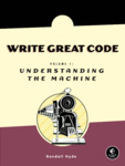 Cover of Write Great Code, Volume 1: Understanding the Machine